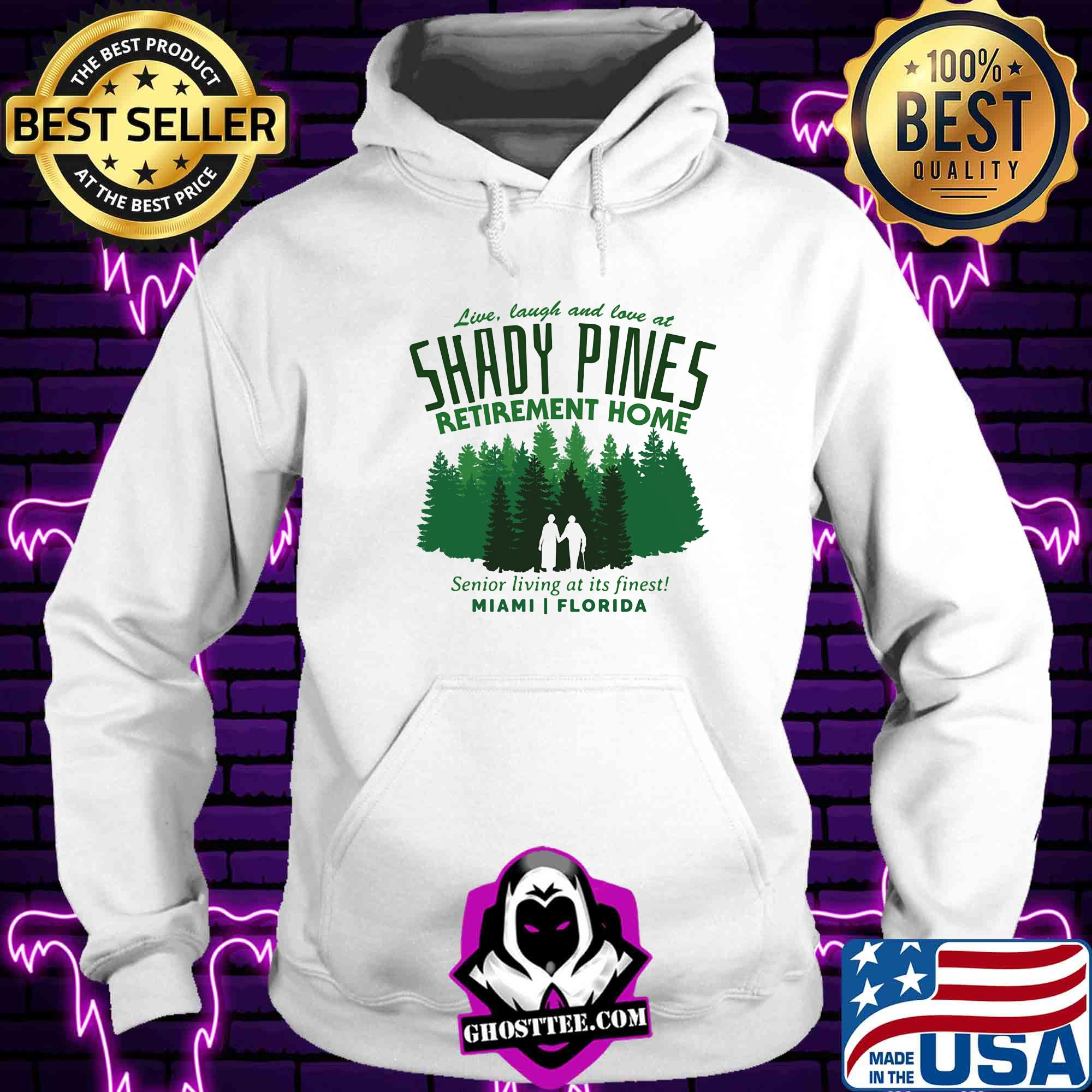3fcd853e live laugh and love at shady pines retirement home senior living at its finest miami florida shirt hoodie - Home