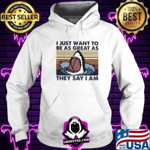 42a07091 i just want to be as great as they say i am shark vintage shirt hoodie 300x300 - Home