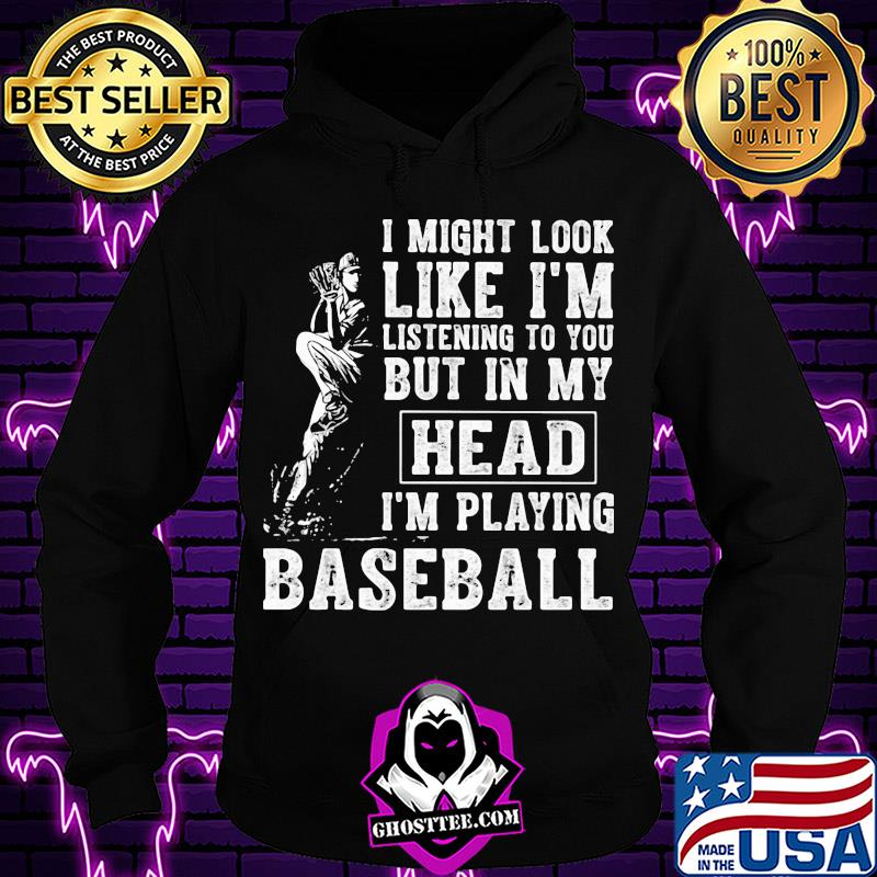 42e3e34d i might look like i m listening to you but in my head i m playing baseball shirt hoodie - Home
