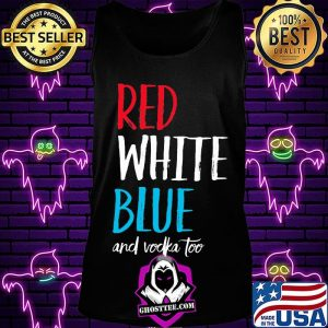 Red white blue and vodka too independence day s Tank Top