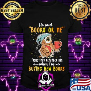 Owl he said books or me i sometimes remember him when i'm buying new books s Unisex
