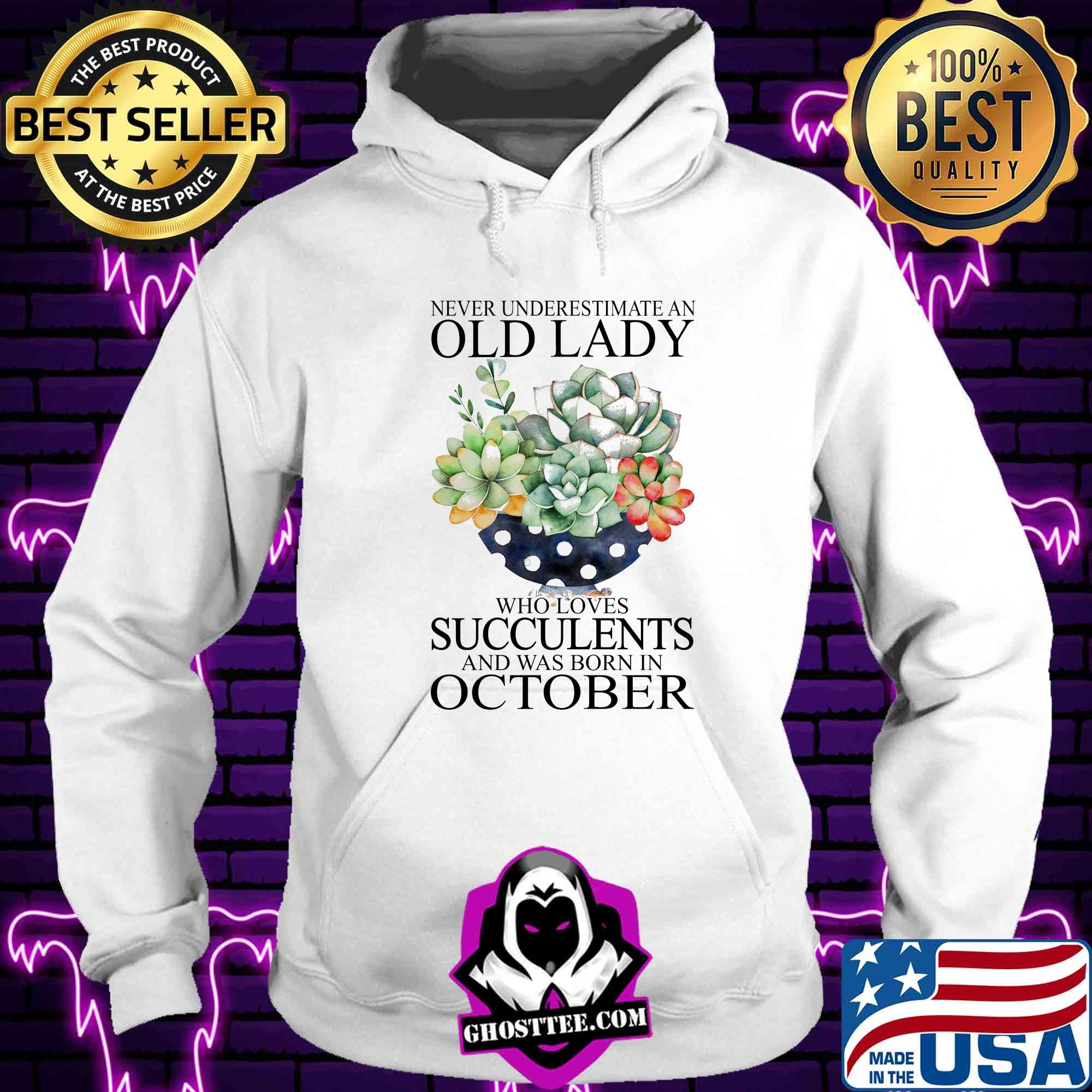 5320c096 never underestimate an old lady who loves succulents and was born in october shirt hoodie - Home
