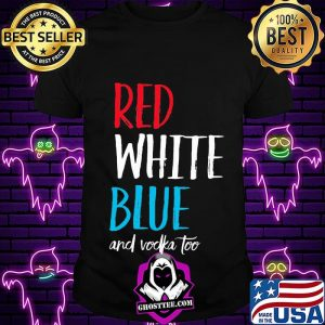 Red white blue and vodka too independence day s Unisex