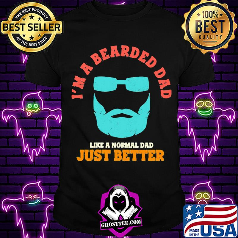 79315243 i m a bearded dad like a normal dad just better happy father s day shirt unisex - Home