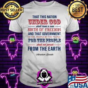 886b0e77 that this nation under god shall have a new birth of freedom and that government abraham lincoln shirt unisex 300x300 - Home