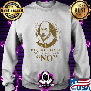 To Quote Hamilet Act III Scense Line 92 No Shirt Sweater