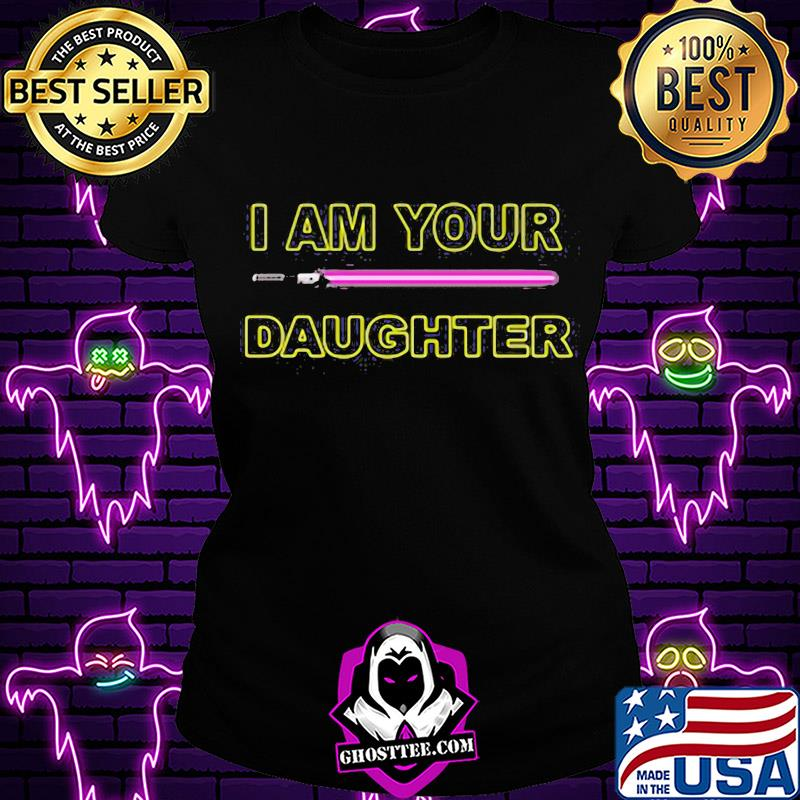 9943a758 i am your daughter shirt ladiestee - Home