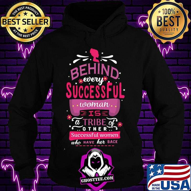 Behind every successful woman is a tribe other successful women shirt