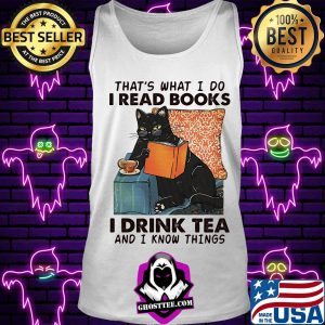 Black cat that's what i do i read books i drink tea and i know things s Tank top