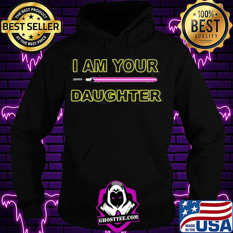 a8d3ee7a i am your daughter shirt hoodie - Home