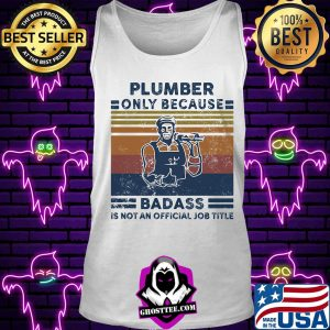 Plumber only because badass is not an official job title vintage retro s Tank top