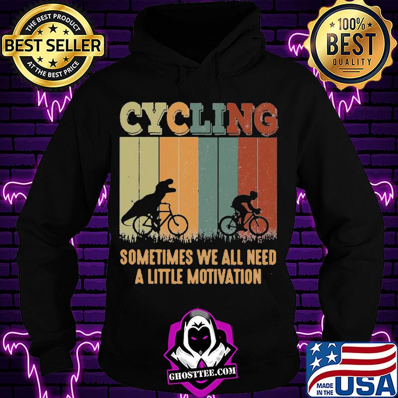 ec77ecf0 dinosaurs cycling sometimes we all need a little motivation vintage retro shirt hoodie - Home
