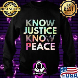 Know justice know peace s Sweatshirt