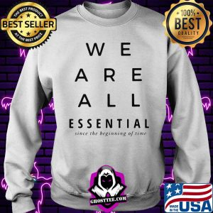 We are all essential since the beginning of time s Sweater