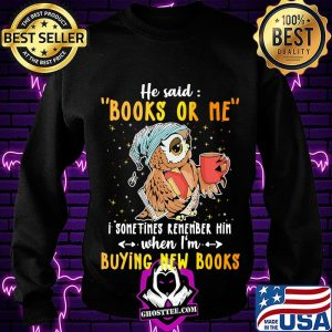 Owl he said books or me i sometimes remember him when i'm buying new books s Sweatshirt