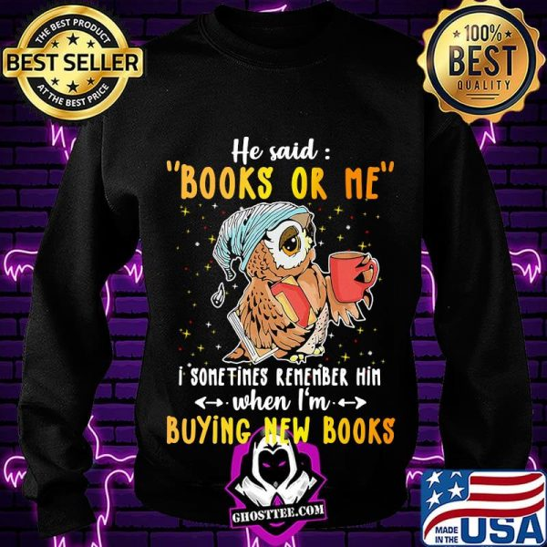 Owl he said books or me i sometimes remember him when i'm buying new books shirt