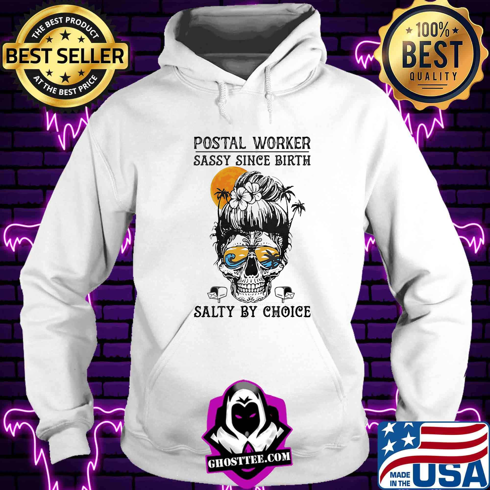15bfc95c skull girl postal worker sassy since birth salty by choice shirt hoodie - Home