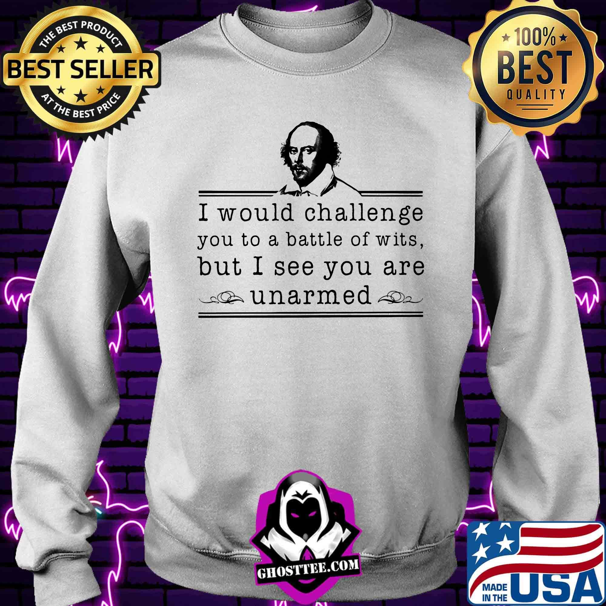 Official i would challenge you to a battle of wits but i see you are unarmed shirt