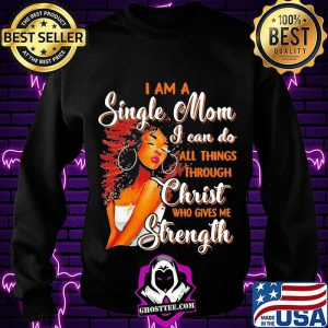 I am a single mom i can do all things through christ who gives me strength s Sweatshirt