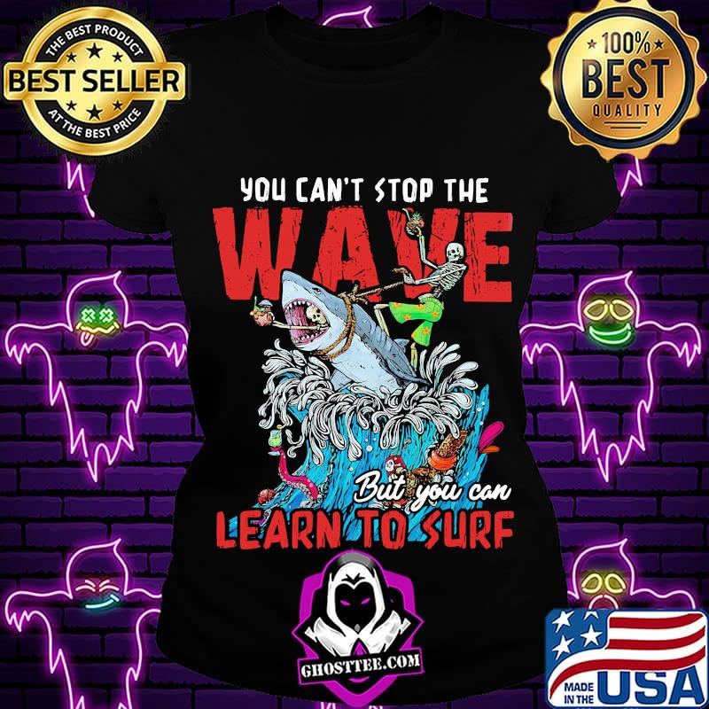 36137bda shark you can t stop the wave but you can learn to surf shirt ladiestee - Home