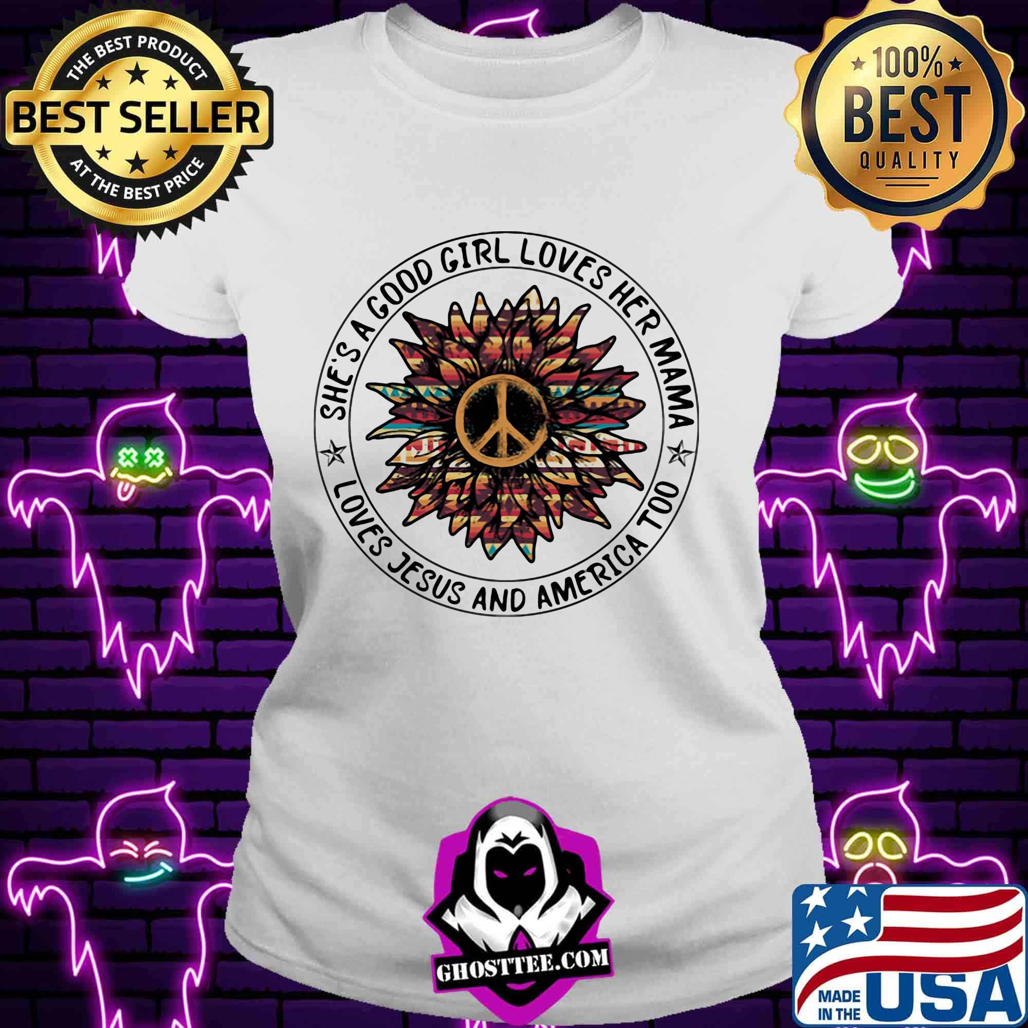 She's a good girl loves her mama loves jesus and america too peace independence day shirt