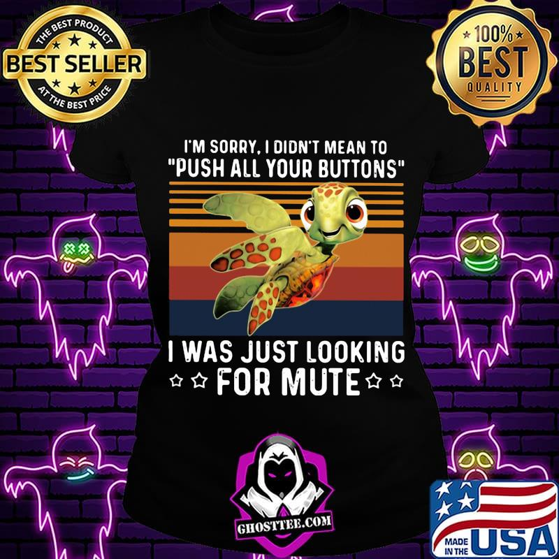 4b8e603a i m sorry i didn t mean to push all your buttons i was just looking for mute turtle vintage retro shirt ladiestee - Home