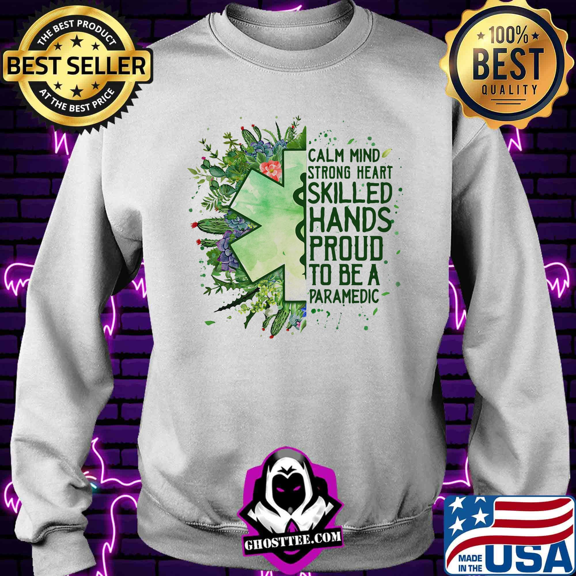 53b78344 calm mind strong heart skilled hands proud to be a paramedic shirt sweater - Home