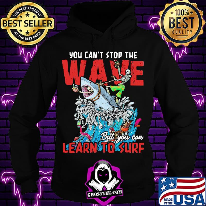 6322910b shark you can t stop the wave but you can learn to surf shirt hoodie - Home
