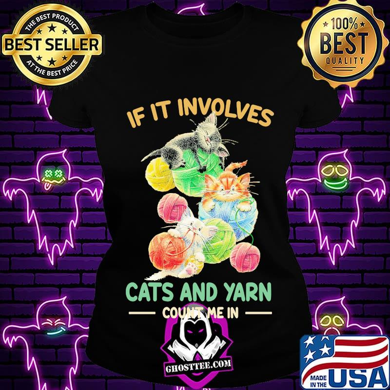 If it involves cats and yarn count me in shirt