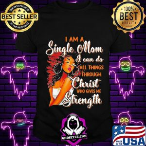 I am a single mom i can do all things through christ who gives me strength s Unisex