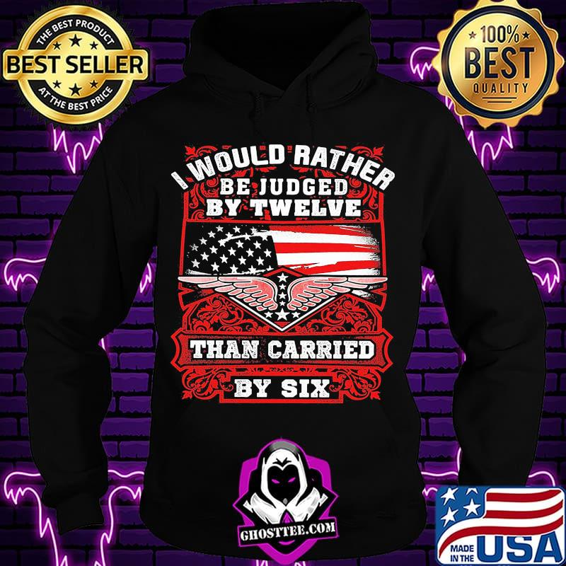 7bf9ac21 i would rather be juded by twelve than carried by six american flag shirt hoodie - Home