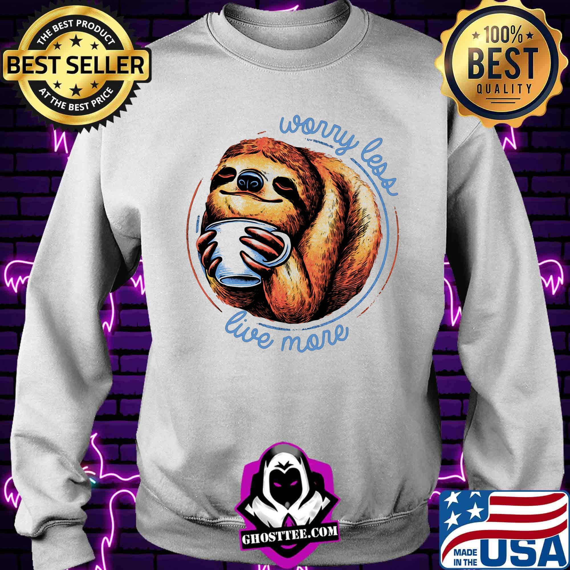 817ad9be worry less live more cup sloth shirt sweater - Home