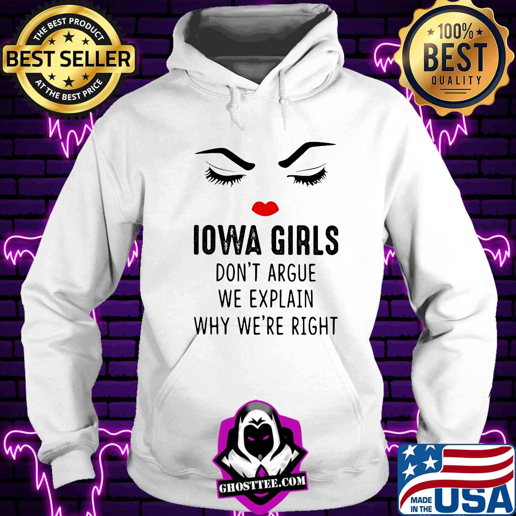 8aa5be78 iowa girls don t argue we explain why we re right shirt hoodie - Home
