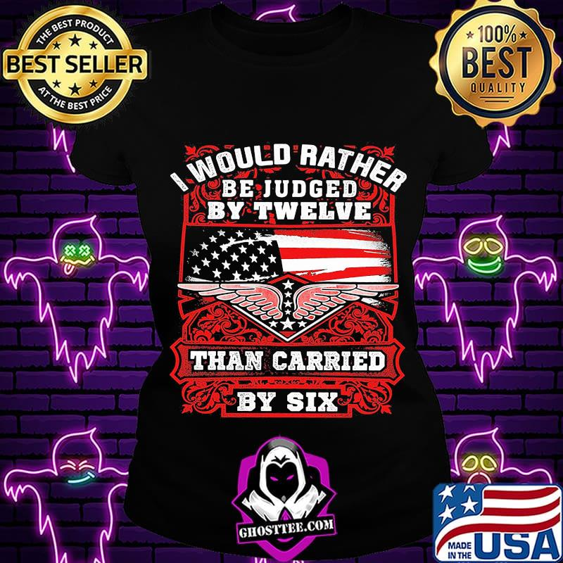 93c51809 i would rather be juded by twelve than carried by six american flag shirt ladiestee - Home