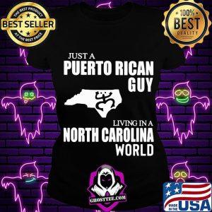 Just A Puerto Rican Guy Living In A North Carolina World Map Shirt Ladiestee