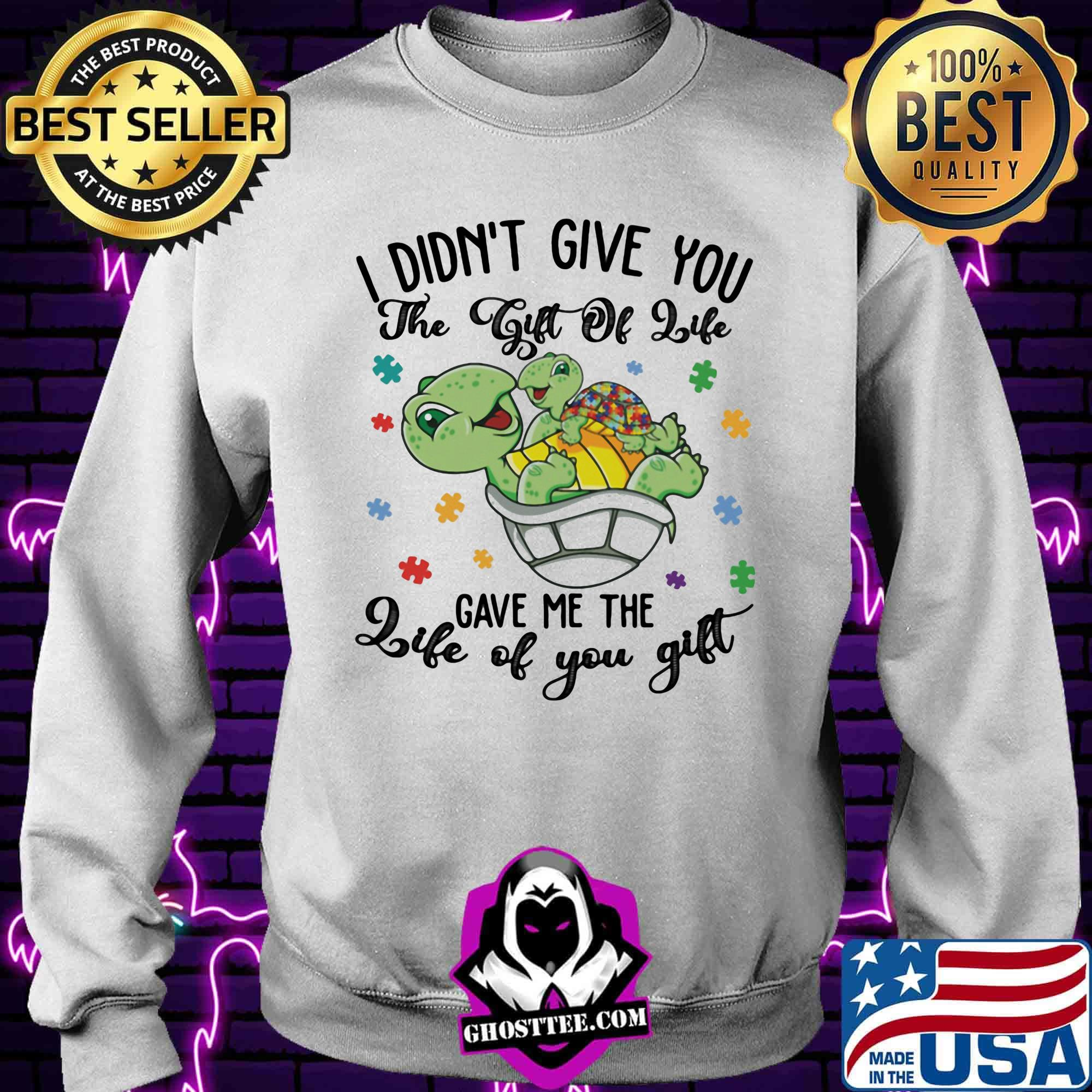 Autism I didn't give you The gift of life gave me the life of you gift Turtle shirt