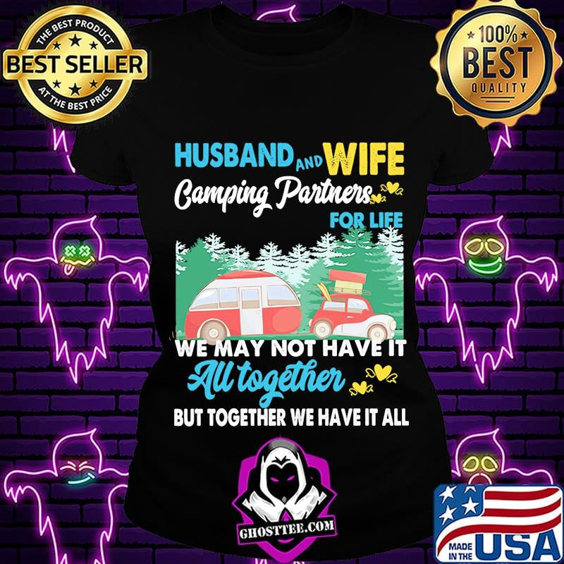 b2765c7b husband and wife camping partners we may not have it all together bu together we have it all rickshaw shirt ladiestee - Home