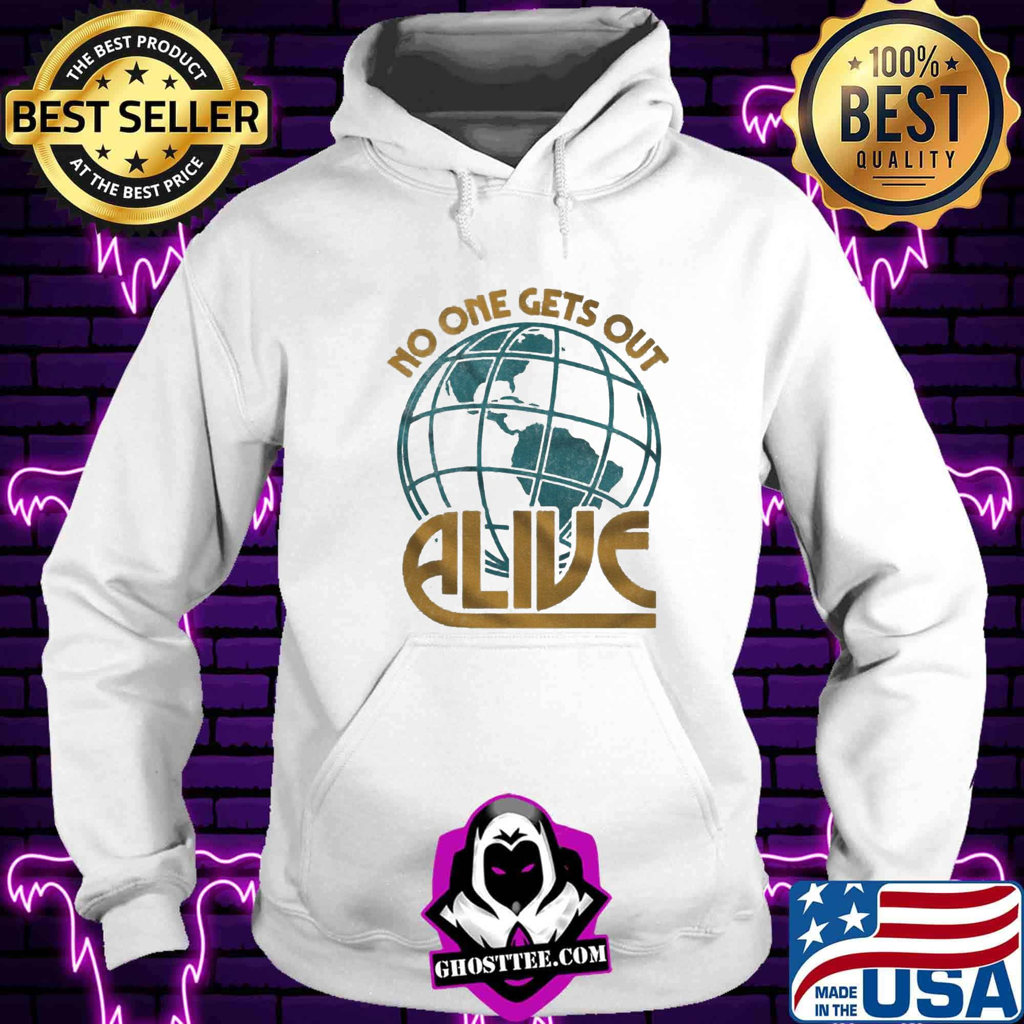 bcd5bb41 no one gets out alive earth american shirt hoodie - Home