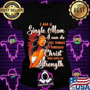 I am a single mom i can do all things through christ who gives me strength s Ladiestee