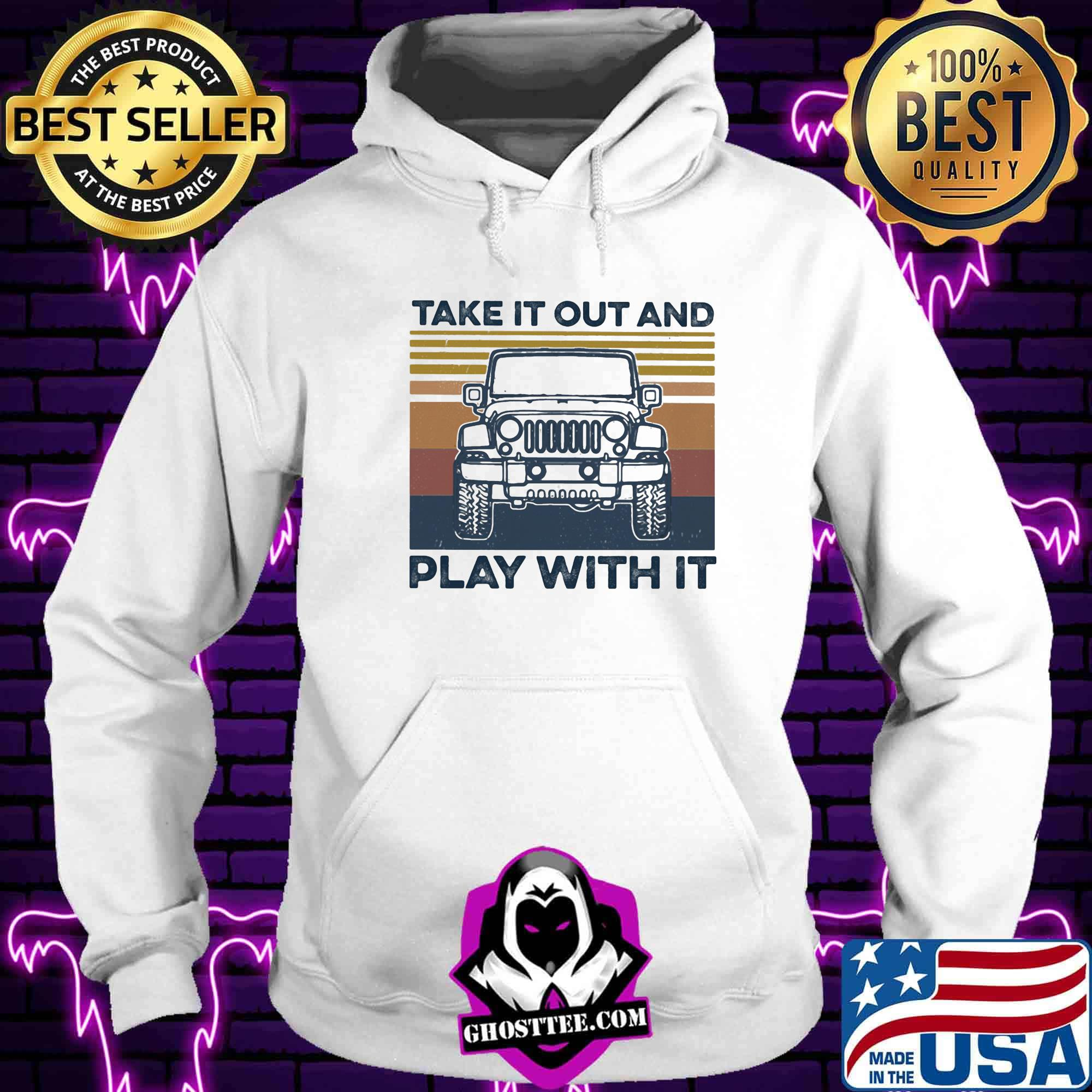 d864c529 jeep take it out and play with it vintage retro 2020 shirt hoodie - Home