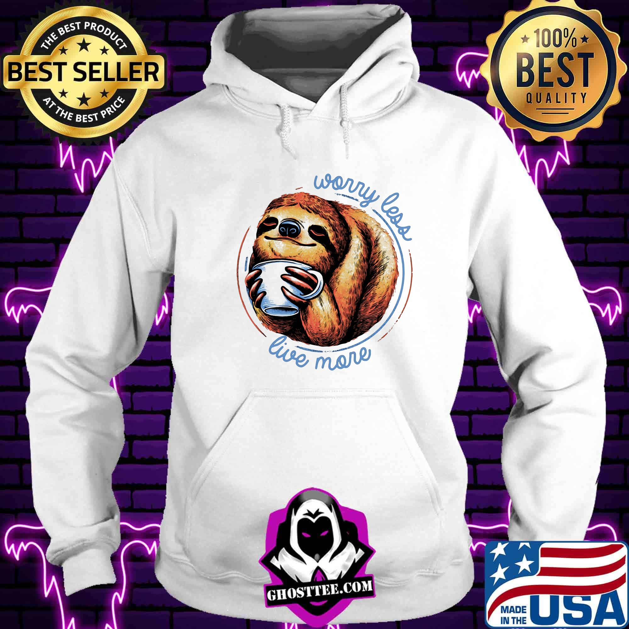ddc709ba worry less live more cup sloth shirt hoodie - Home