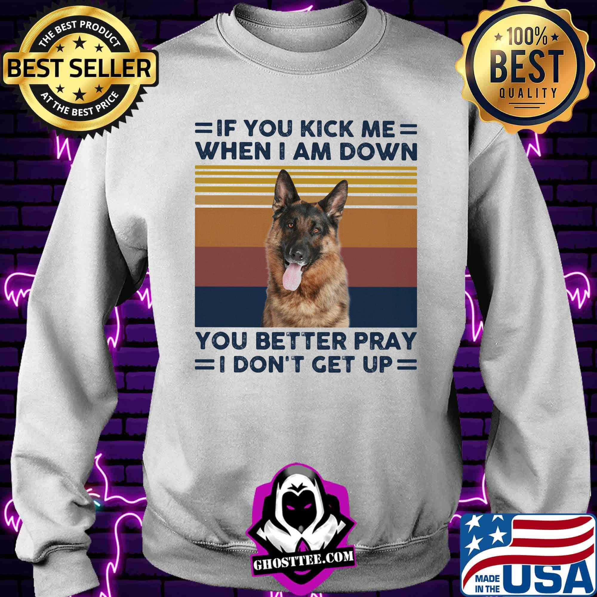 debdf45e german shepherd if you kick me when i am down you better pray i don t get up vintage retro shirt sweater - Home