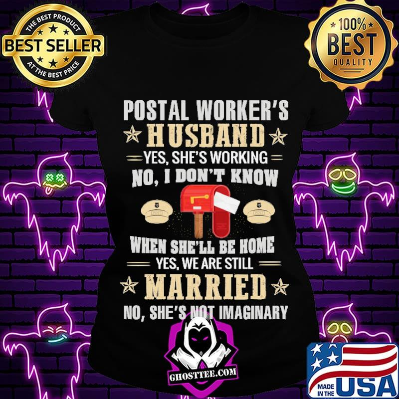 e24c6d47 postal worker s husband yes shes working when she ll be home yes we are still married no shes not imaginary shirt ladiestee - Home