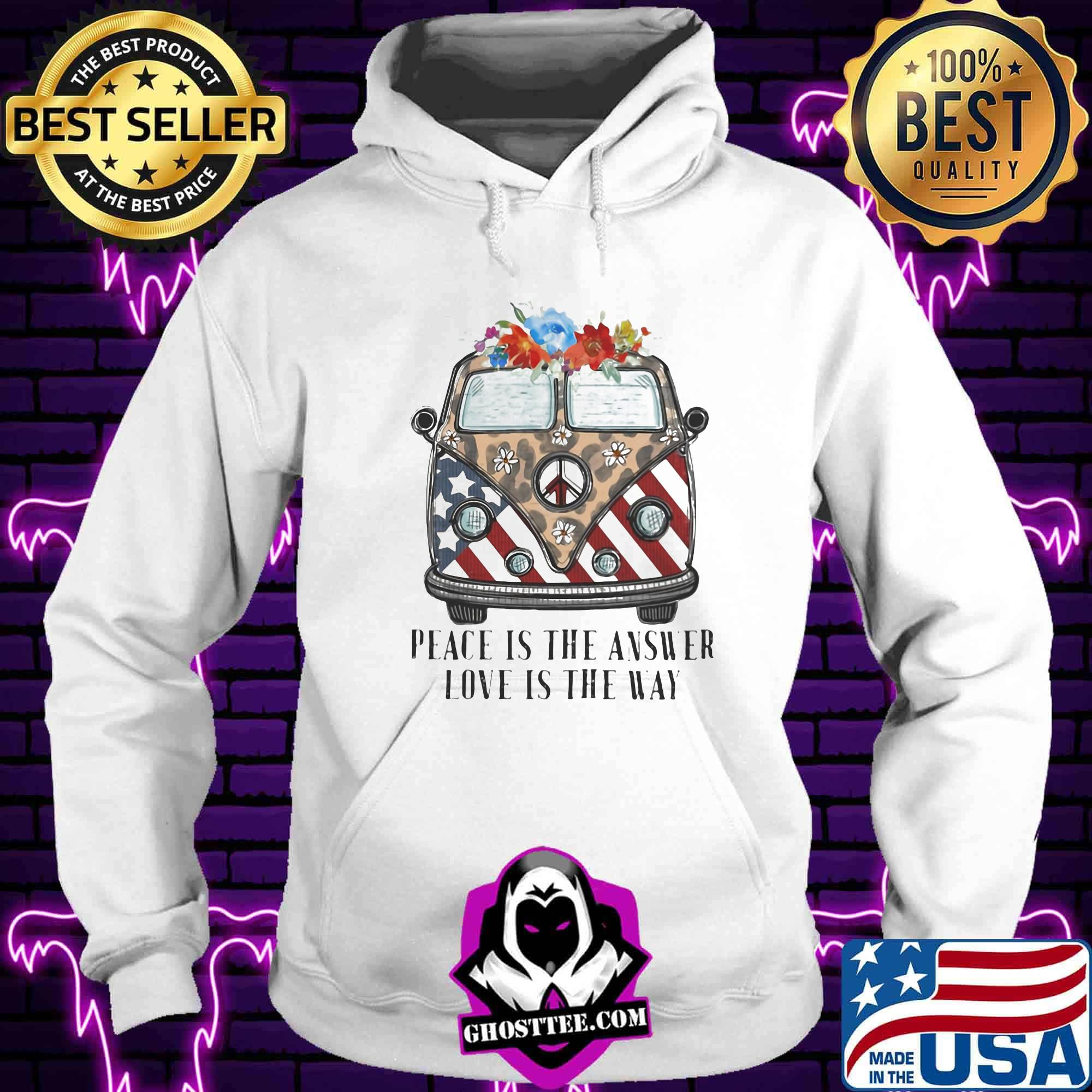 f0ee83e1 peace is the answer love is the way car usa flower shirt hoodie - Home