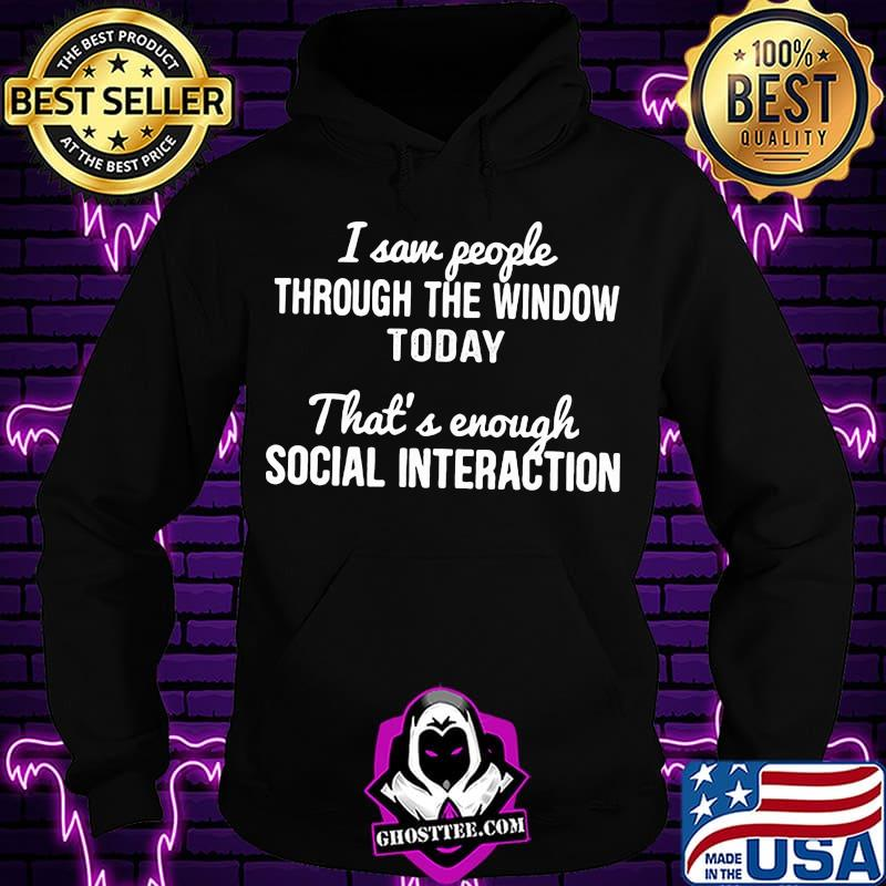 f8407011 i saw people through the window today that s enough social interaction 2020 shirt hoodie - Home