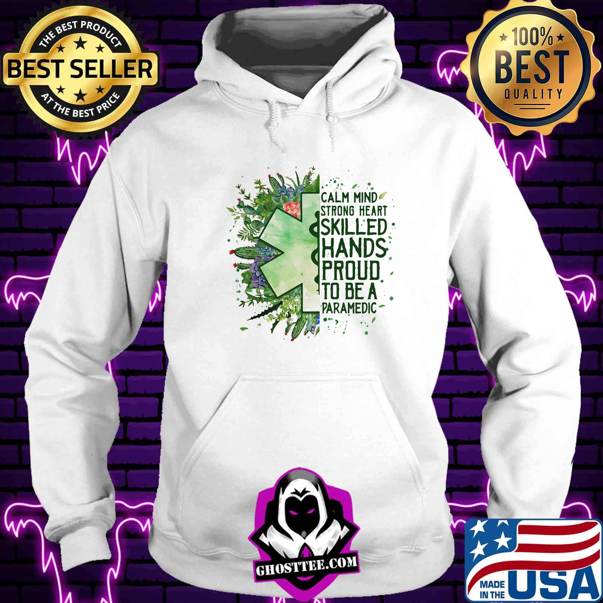 fa39ac44 calm mind strong heart skilled hands proud to be a paramedic shirt hoodie - Home