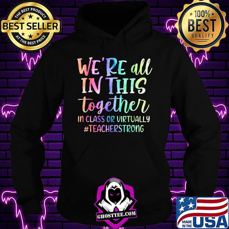 0f5cfd84 we re all in this together in class or virtually teacherstrong shirt hoodie - Home