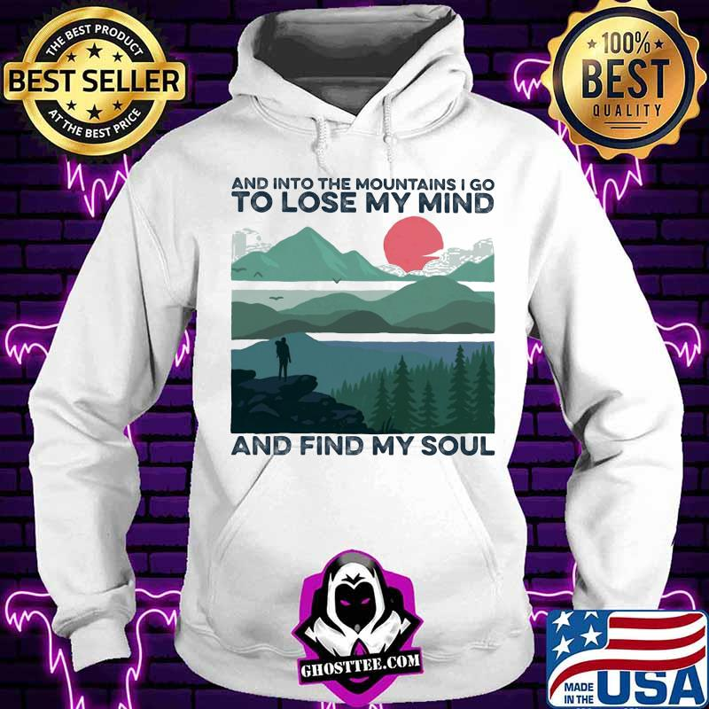 And into the mountains i go to lose my mind and find my soul shirt