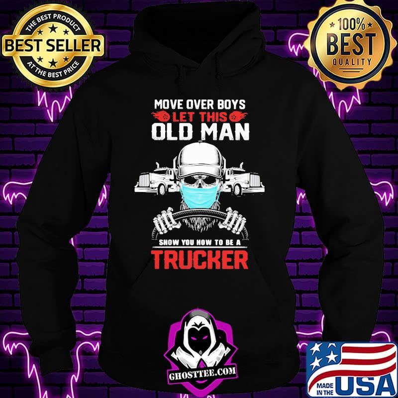 24bcc156 move over boys let this old man show you how to be a trucker skull wear mask shirt hoodie - Home