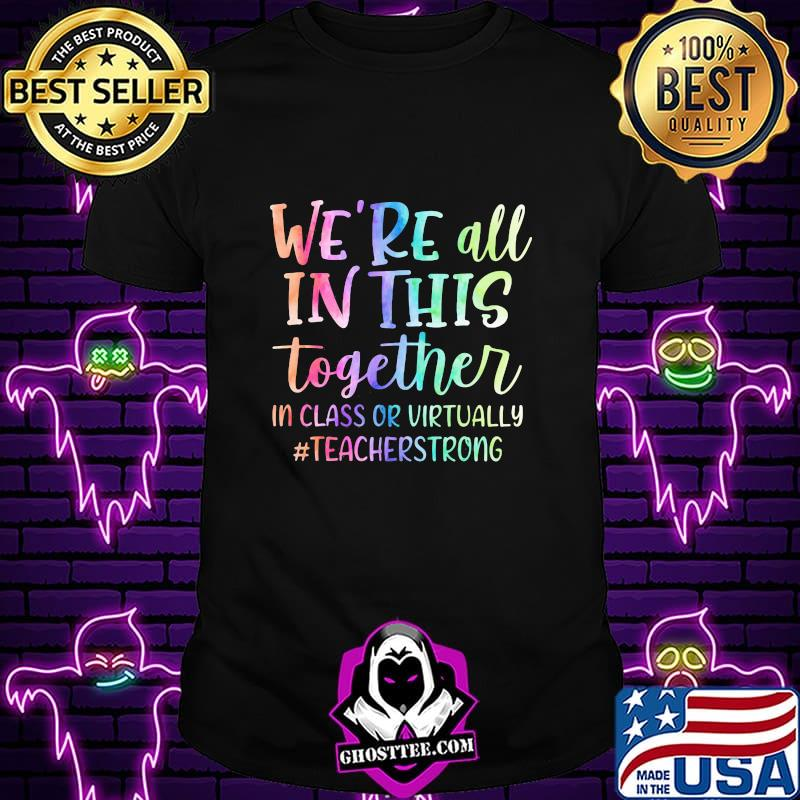 4b3513d5 we re all in this together in class or virtually teacherstrong shirt unisex - Home